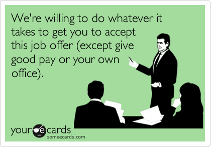 We're willing to do whatever it takes to get you to accept