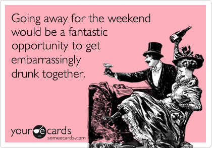 Going away for the weekend