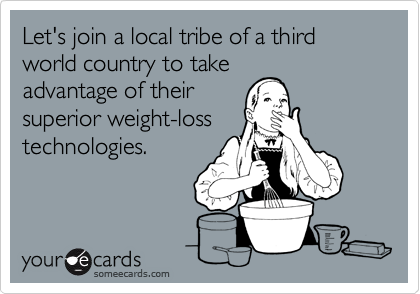 Let's join a local tribe of a third world country to take