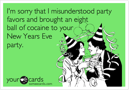 I'm sorry that I misunderstood party favors and brought an eight