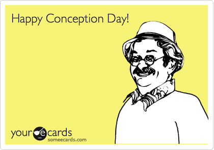 Happy Conception Day!
