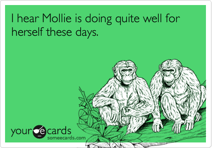 I hear Mollie is doing quite well for herself these days.