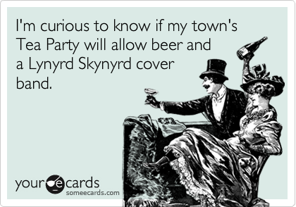 I'm curious to know if my town's Tea Party will allow beer and