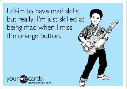 I claim to have mad skills,