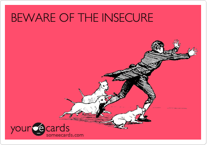 BEWARE OF THE INSECURE