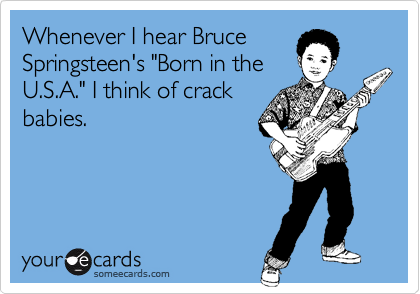 Whenever I Hear Bruce Springsteens Born In The USA I Think – Bruce Springsteen Birthday Card