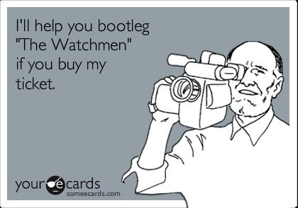"""I'll help you bootleg """"The Watchmen"""" if you buy myticket."""