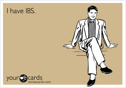 I have IBS.