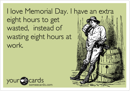 I love Memorial Day. I have an extra eight hours to get