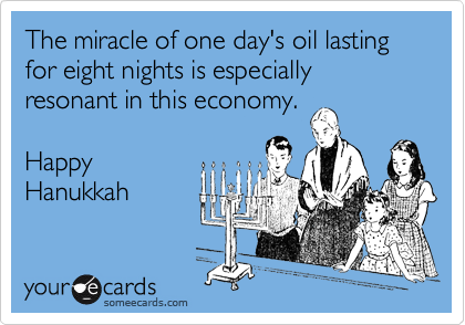 The miracle of one day's oil lasting for eight nights is especially resonant in this economy.