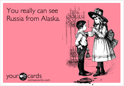 You really can see russia from alaska news ecard you really can see russia from alaska publicscrutiny Images