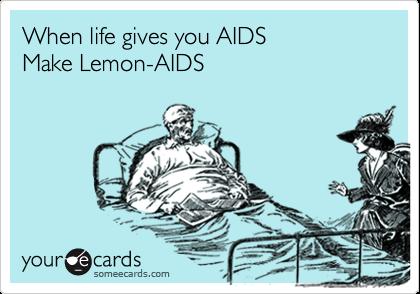 When life gives you AIDSMake Lemon-AIDS