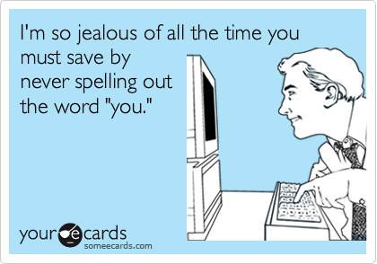 I'm so jealous of all the time you must save by