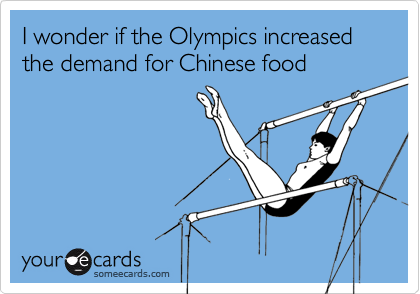 I wonder if the Olympics increased the demand for Chinese food