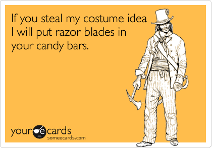 If you steal my costume idea