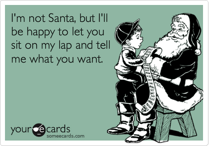 I'm not Santa, but I'll