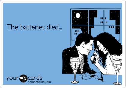 The batteries died...
