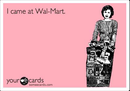 I came at Wal-Mart.