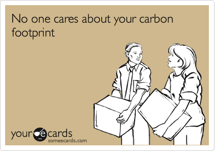 No one cares about your carbon footprint