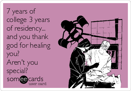 7 years of college 3 years of residency... and you thank god for healing you? Aren't you special?
