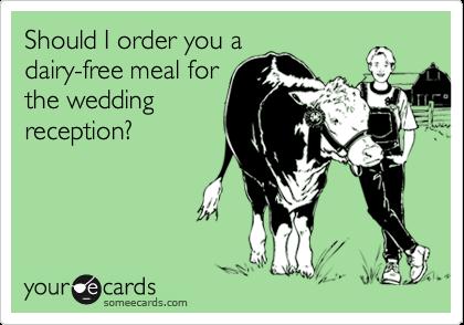 Should I order you adairy-free meal forthe weddingreception?