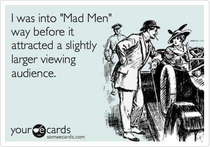 "I was into ""Mad Men""
