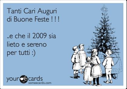 Tanti Cari Auguri di Buone Feste ! ! !..e che il 2009 sialieto e serenoper tutti :)