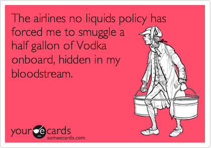 The airlines no liquids policy has forced me to smuggle a