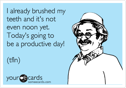 I already brushed my