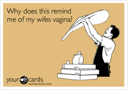 Why does this remindme of my wifes vagina?