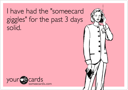 "I have had the ""someecard