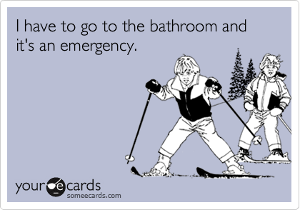 I have to go to the bathroom and it's an emergency.
