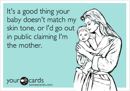 It's a good thing your