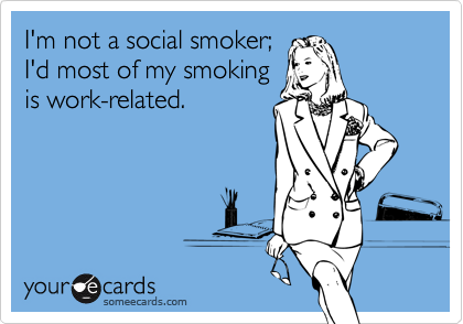 I'm not a social smoker;