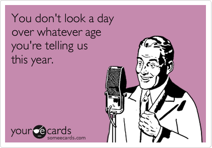 You don't look a day