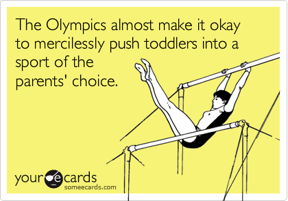 The Olympics almost make it okay to mercilessly push toddlers into a sport of the