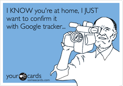 I KNOW you're at home, I JUST want to confirm it