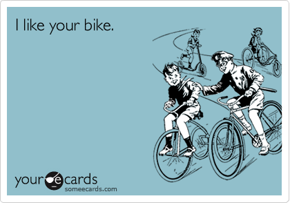 I like your bike.