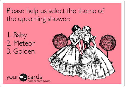 Please help us select the theme of the upcoming shower: