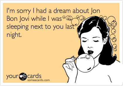 Im Sorry I Had A Dream About Jon Bon Jovi While I Was Sleeping – Bon Jovi Birthday Card