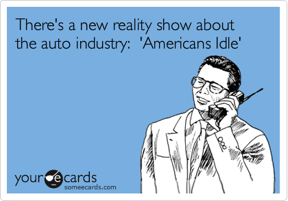 There's a new reality show about the auto industry:  'Americans Idle'