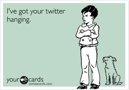 I've got your twitter