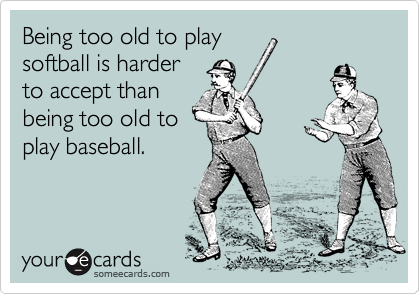 Being too old to play