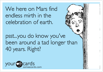 We here on Mars find