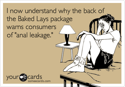 """I now understand why the back of the Baked Lays package warns consumers of """"anal leakage."""""""