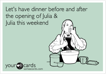 Let's have dinner before and after the opening of Julia &