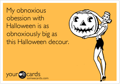 My obnoxiousobession withHalloween is asobnoxiously big asthis Halloween decour.