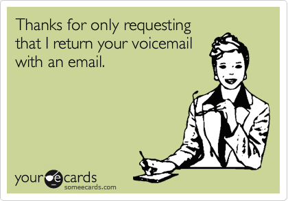 Thanks for only requesting that I return your voicemail with an email.
