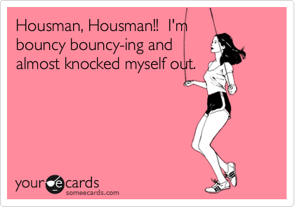 Housman, Housman!!  I'm