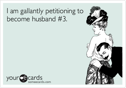 I am gallantly petitioning to become husband %233.